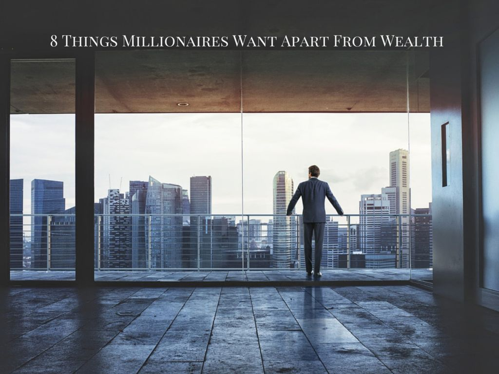 Millionaires Want Apart From Wealth