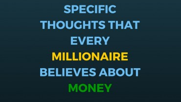 14 Specific Thoughts That Every Millionaire Believes About Money