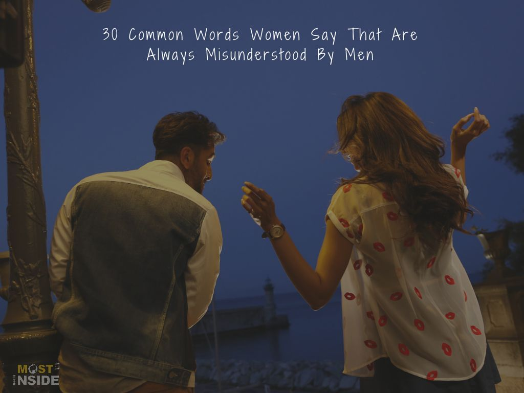 Common Words Women Say That Are Always Misunderstood By Men