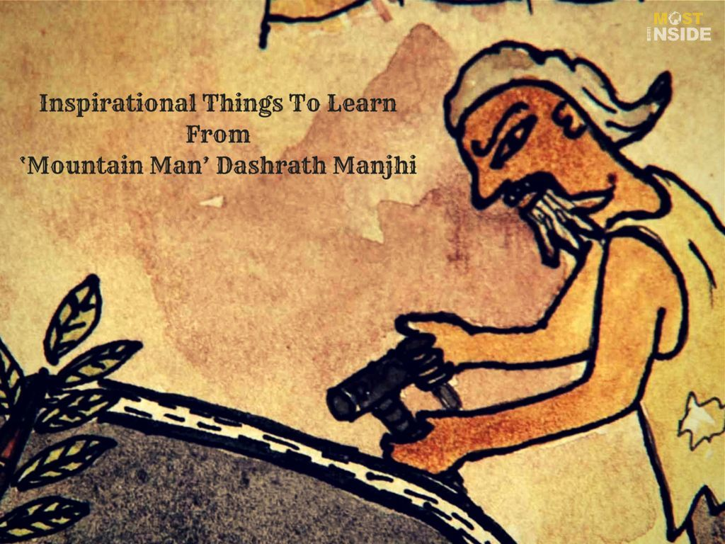 Inspirational Things To Learn From Mountain Man Dashrath Manjhi