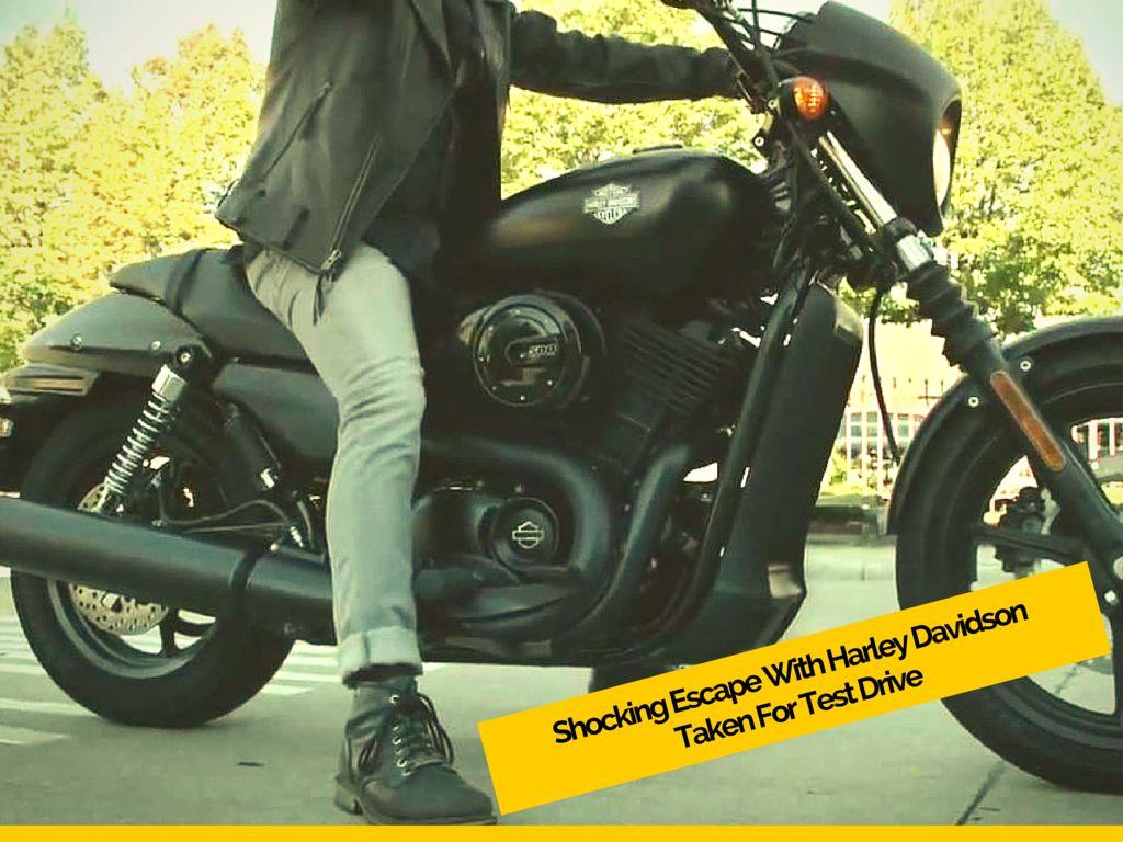 Shocking Escape With Harley Davidson Taken For Test Drive