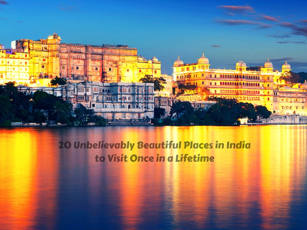 20 Unbelievably Beautiful Places In India To Visit Once In A Lifetime