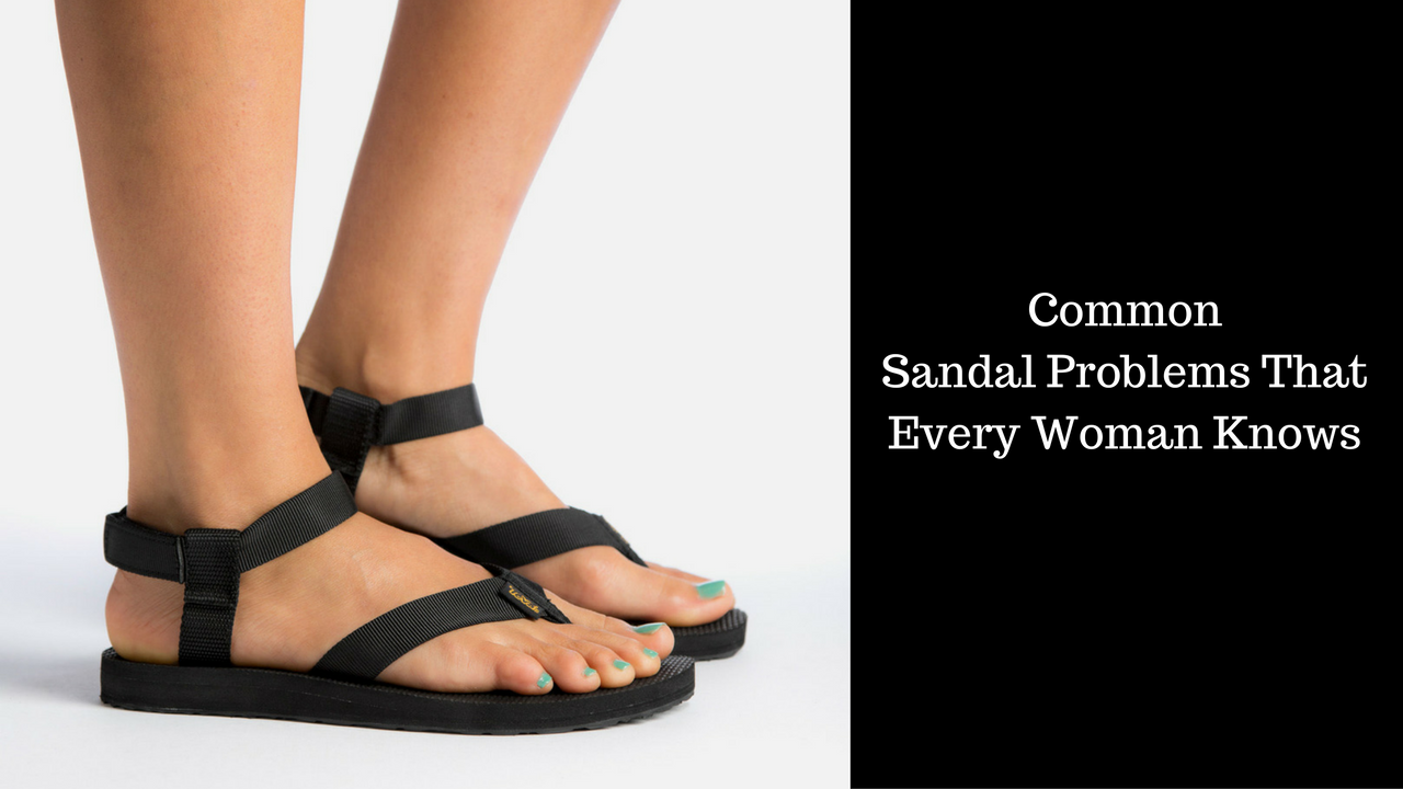 Common Sandal Problems That Every Woman Knows