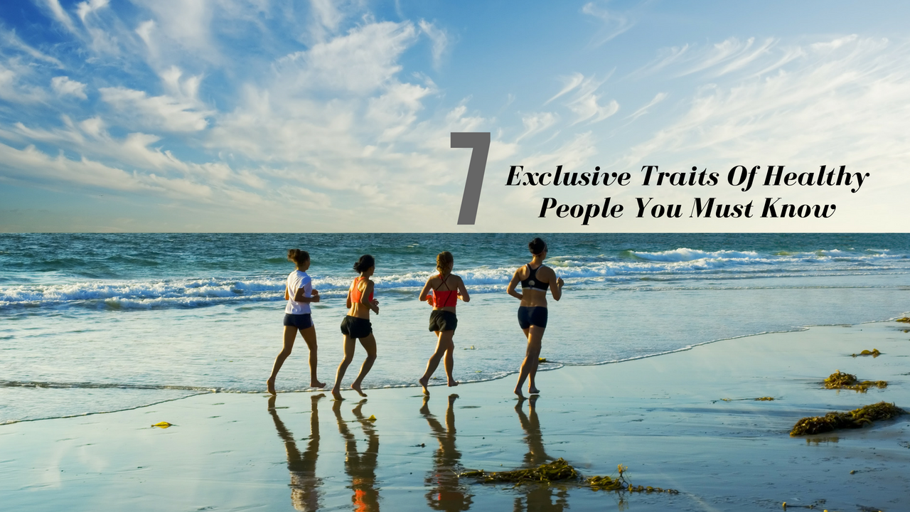 Exclusive Traits Of Healthy People You Must Know