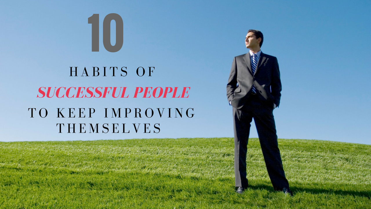 Habits Of Successful People To Keep Improving Themselves