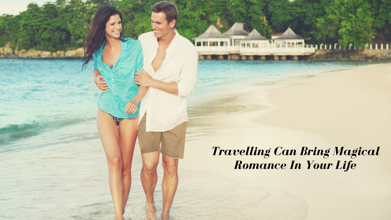4 Ways Travelling Can Bring Magical Romance In Your Life