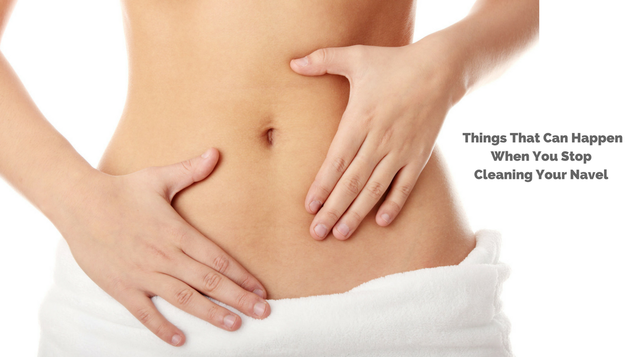 Things That Can Happen When You Stop Cleaning Your Navel
