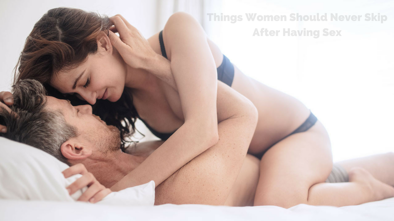 10 things women should never skip after having sex