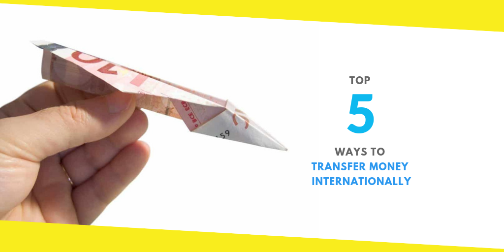 Top 5 Ways To Transfer Money Internationally