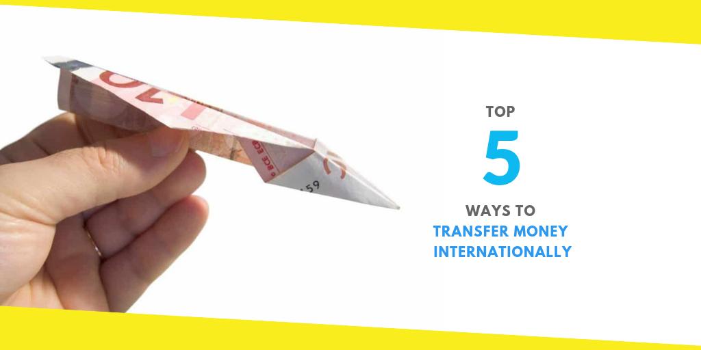 5 Ways To Transfer Money Internationally